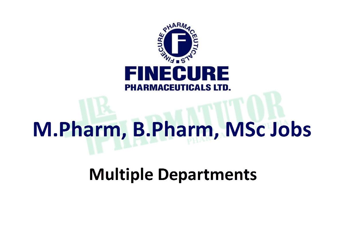 Job Openings for M.Pharm, B.Pharm, MSc at Finecure Pharmaceuticals