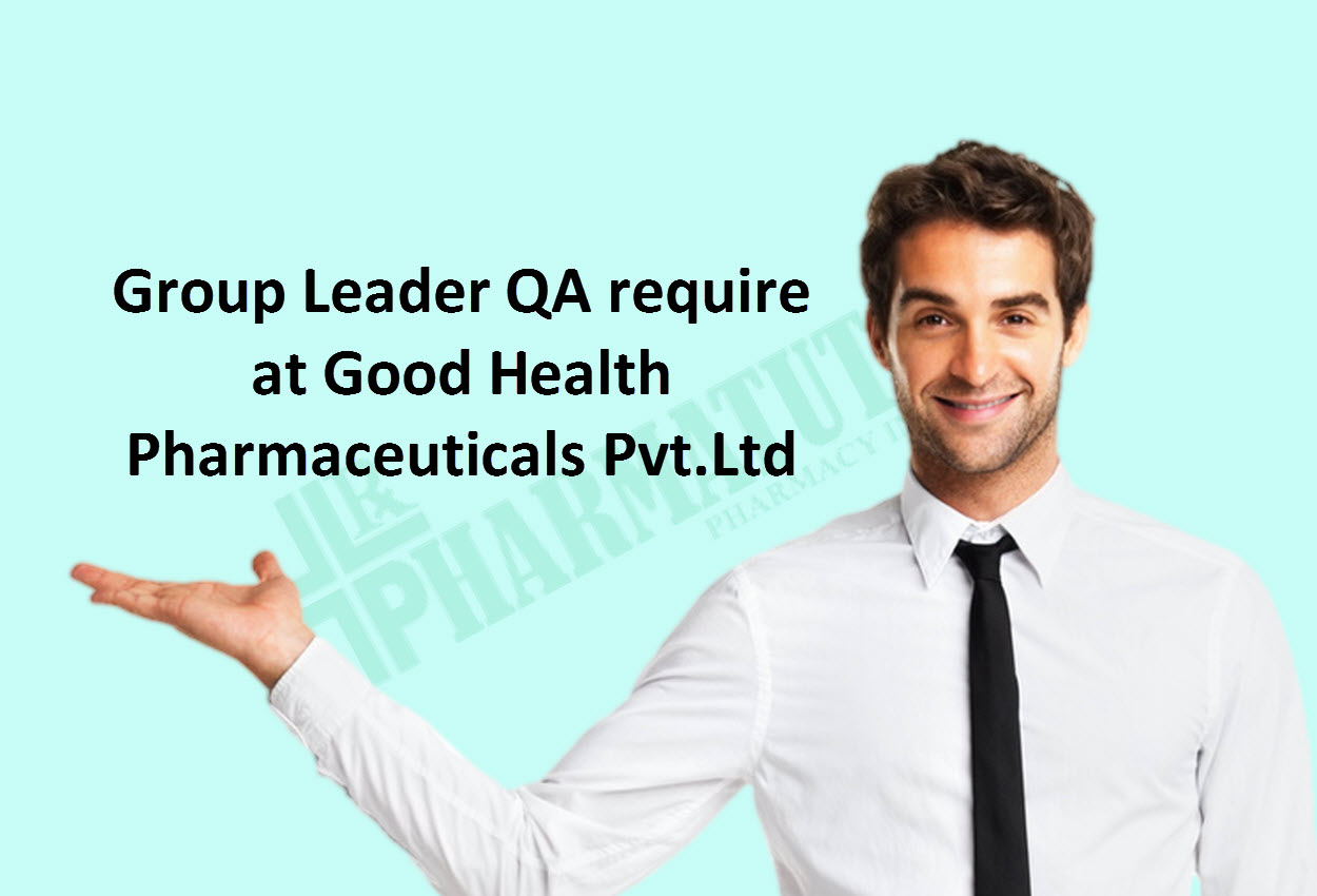 Group Leader Quality Assurance require at Good Health Pharmaceuticals Pvt.Ltd