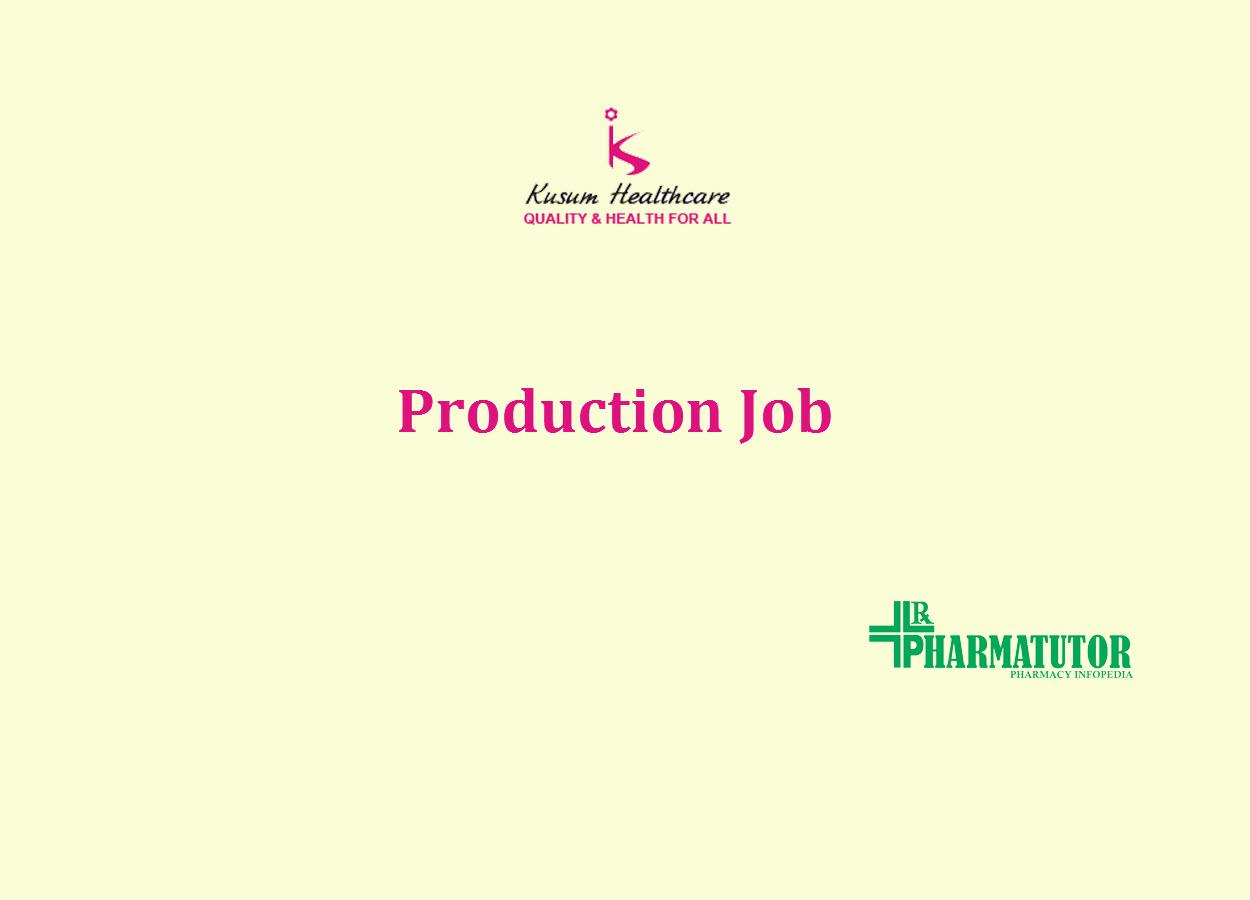 Job for B.Pharm, M.Sc in Production at Kusum Healthcare Pvt. Ltd