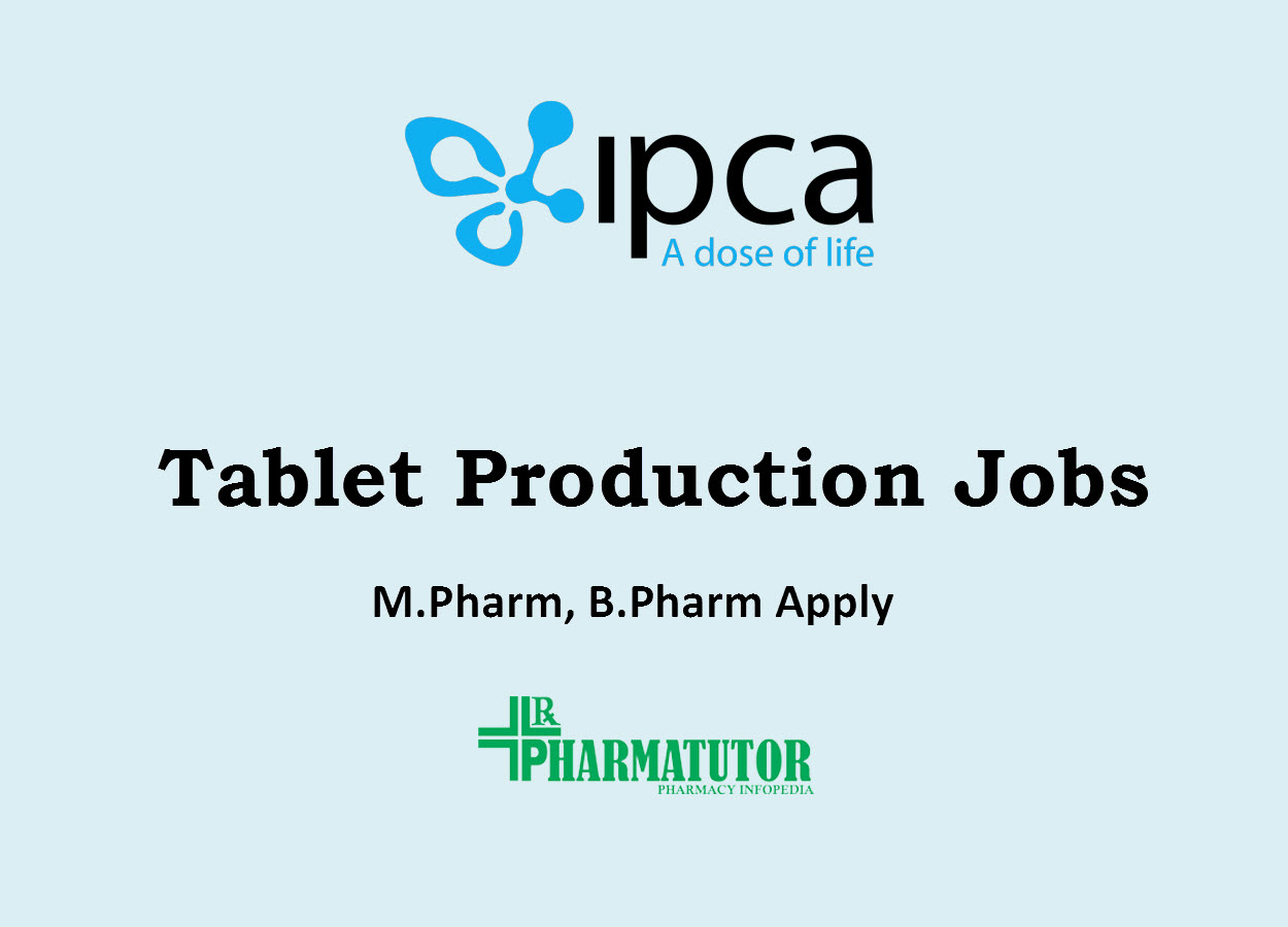 Jobs in Tablet Production at Ipca Laboratories | M.Pharm, B.Pharm