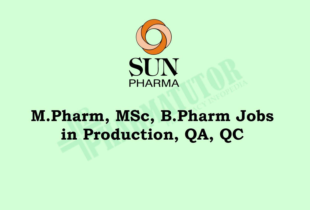 M.Pharm, MSc, B.Pharm Jobs in Production, QA, QC at Sun Pharma