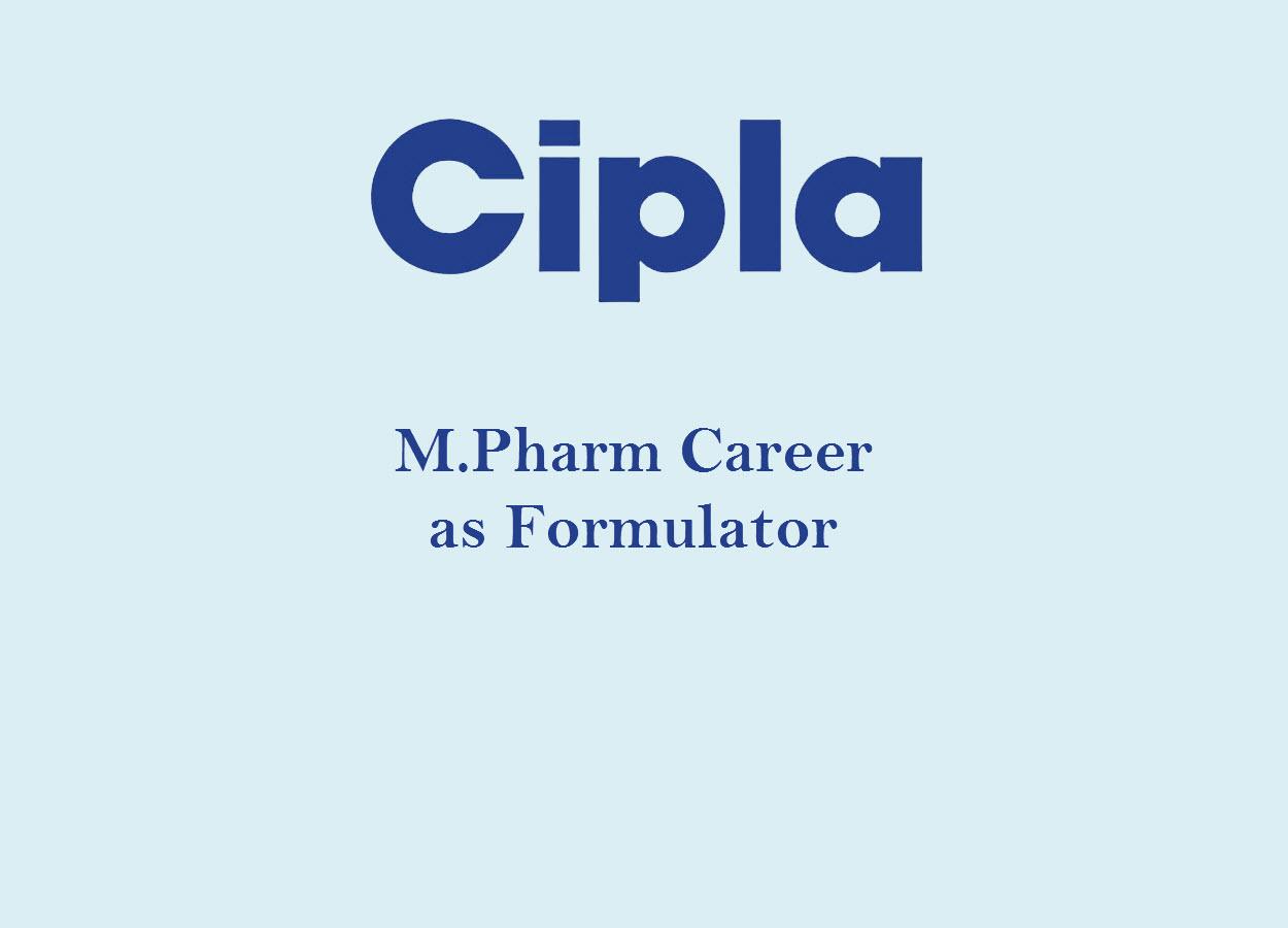 Opportunity for M.Pharm as Formulator at Cipla