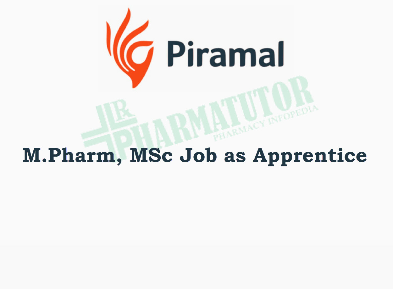 Piramal looking for Apprentice   M.Pharm, MSc