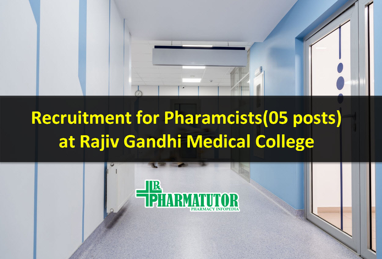 Recruitment for Pharamcists(05 posts) at Rajiv Gandhi Medical College