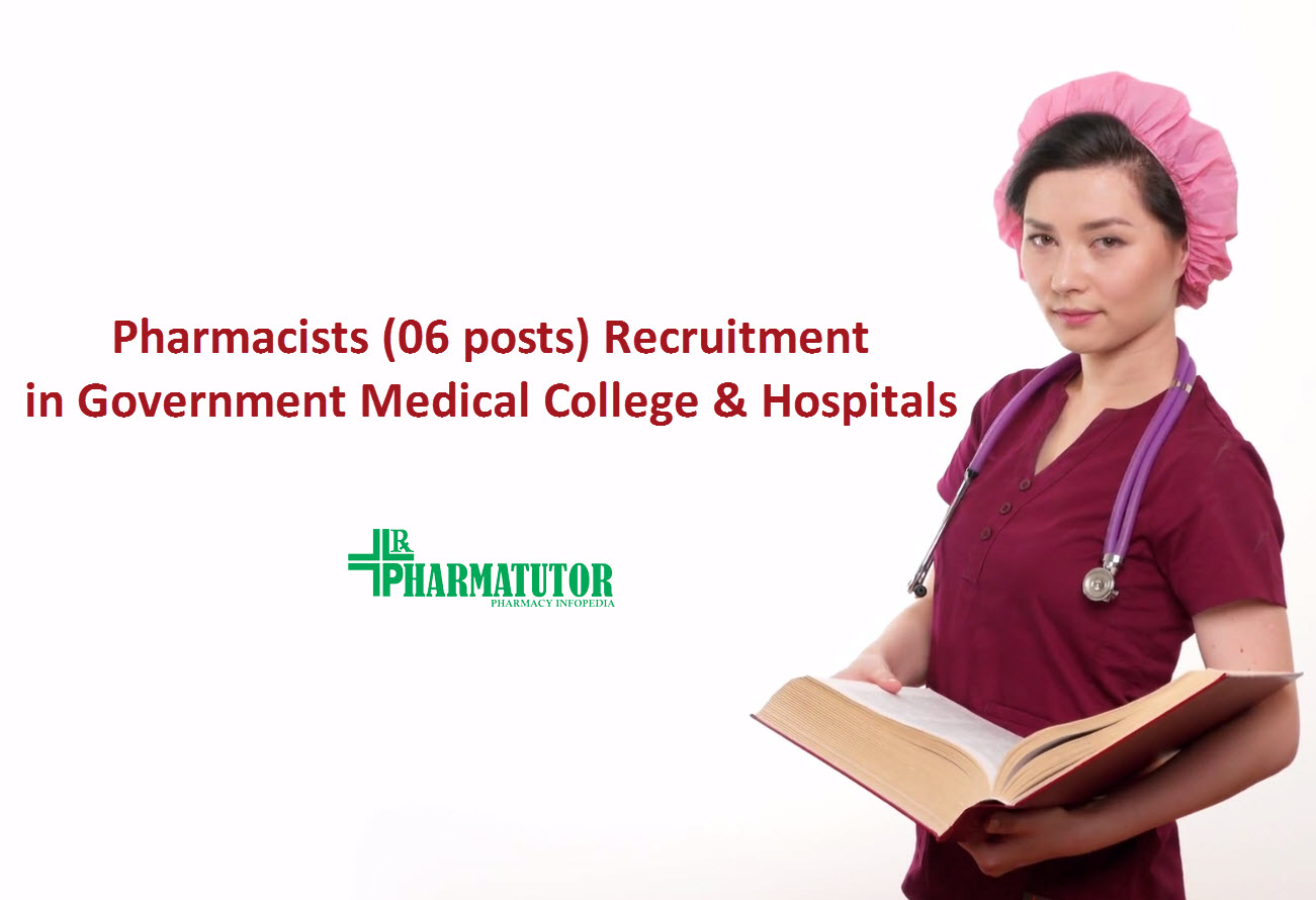 Recruitment for Pharmacists (06 posts) in Government Medical College & Hospitals
