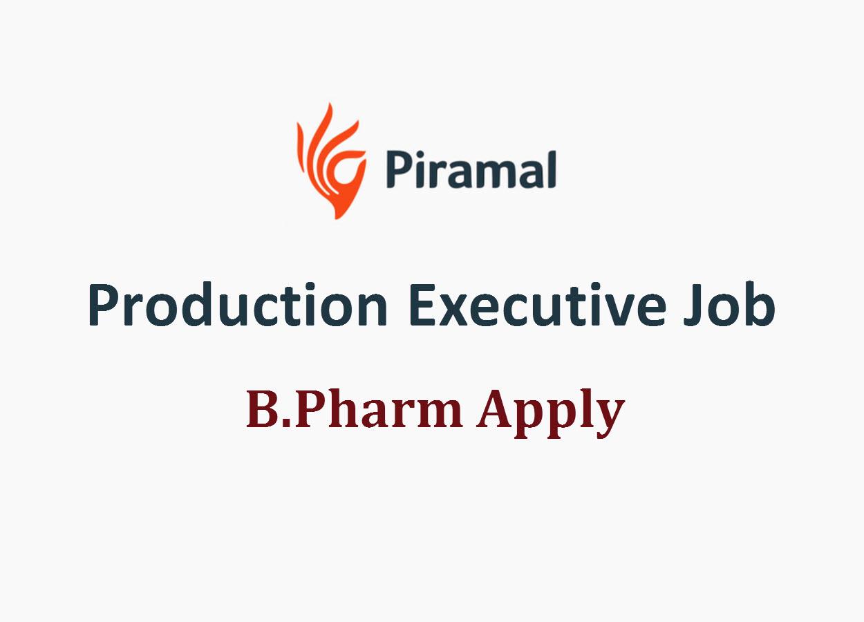 Require Production Executive at Piramal | B.Pharm