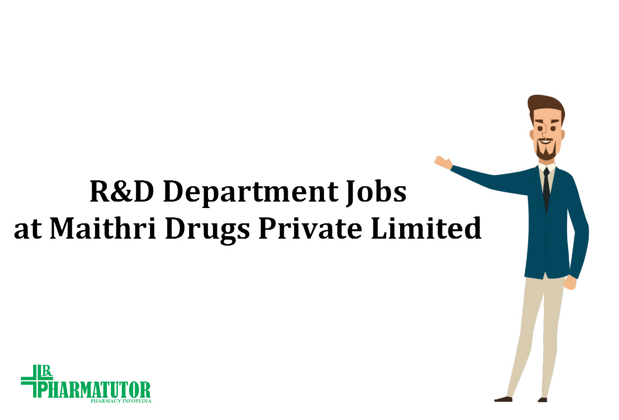 Interview for R&D Department Jobs at Maithri Drugs Private Limited