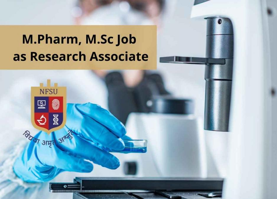 Opportunity for M.Pharm, M.Sc as Research Associate at NFSU