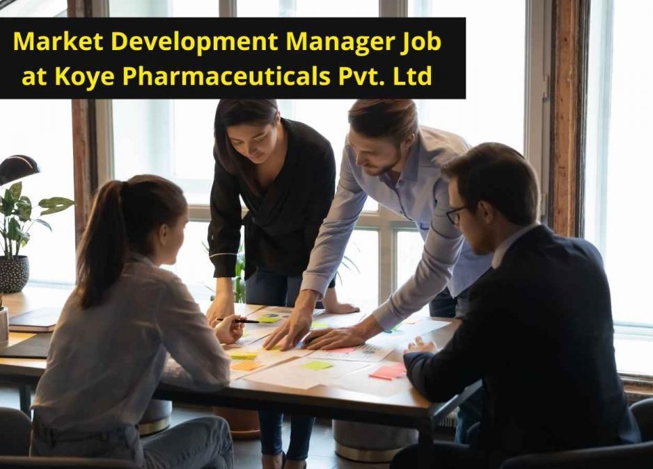 Vacancy for Market Development Manager at Koye Pharmaceuticals Pvt. Ltd