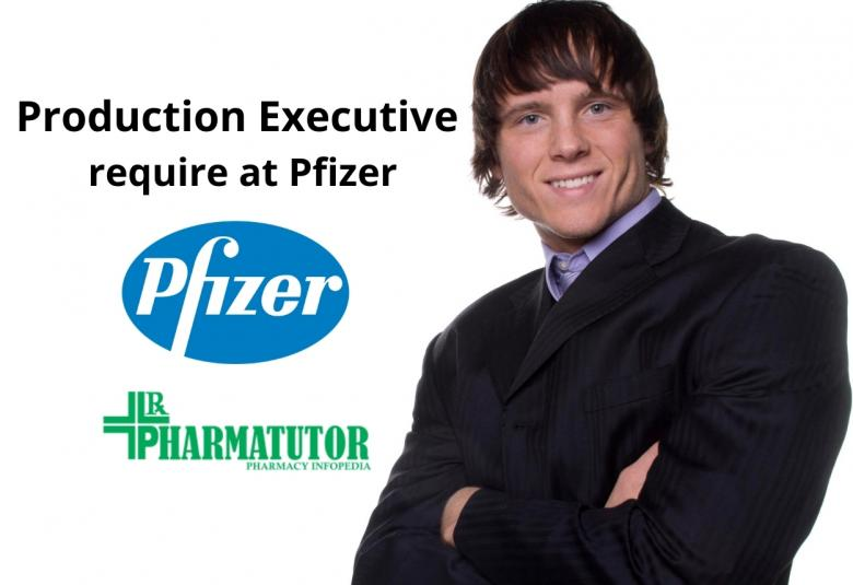 Production Executive require at Pfizer