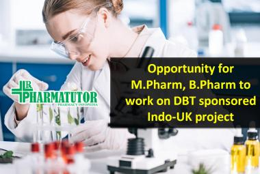 Opportunity for M.Pharm, B.Pharm to work on DBT sponsored Indo-UK project