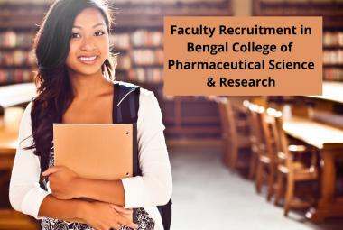 Faculty Recruitment in Bengal College of Pharmaceutical Science & Research