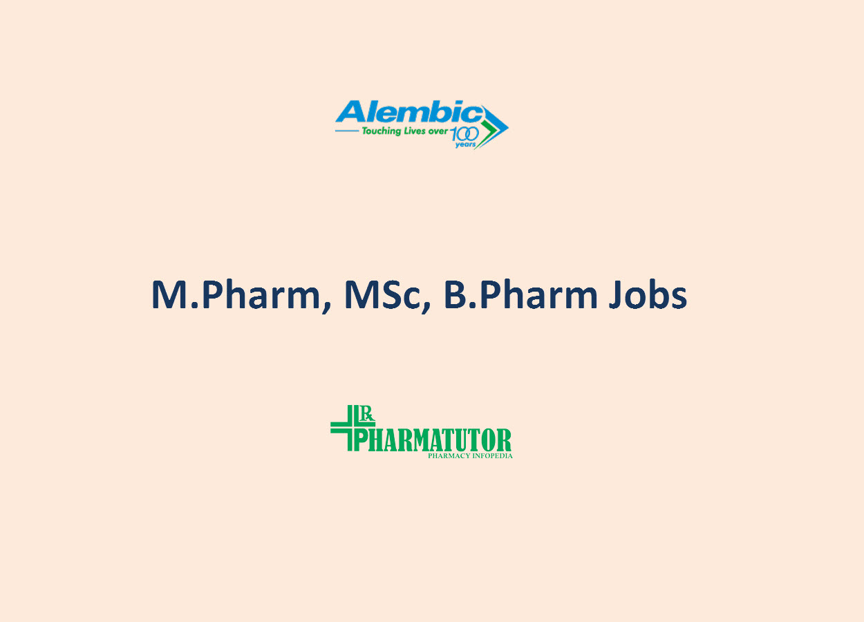 Vacancy for M.Pharm, MSc, B.Pharm in formulation & API units at Alembic Pharmaceuticals Limited