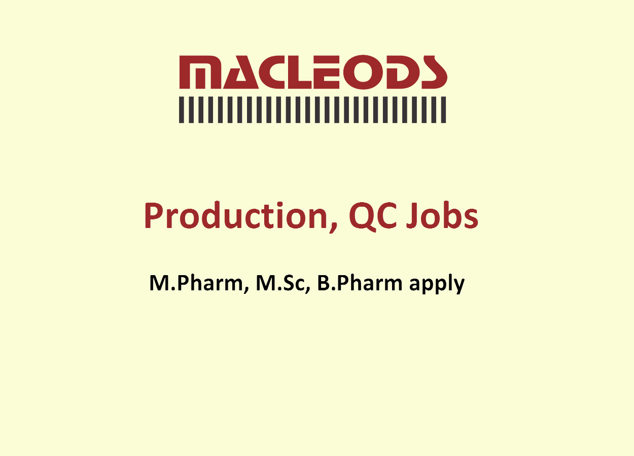 Vacancy for M.Pharm, M.Sc, B.Pharm in Production, QC at Macleods