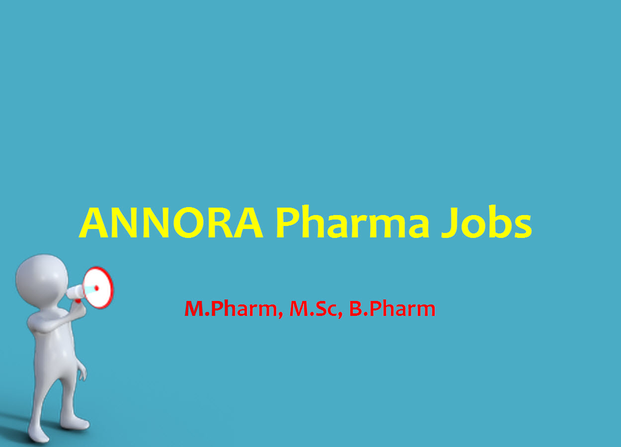 Vacancy for M.Pharm, M.Sc, B.Pharm in Quality Control at ANNORA Pharma
