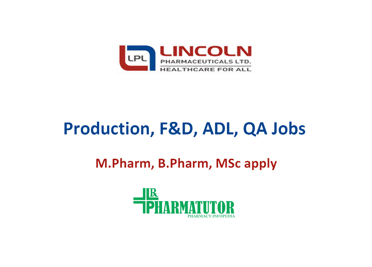 Walk in Interview for M.Pharm, B.Pharm, MSc in Production, F&D, ADL, QA at Lincoln Pharmaceuticals Limited