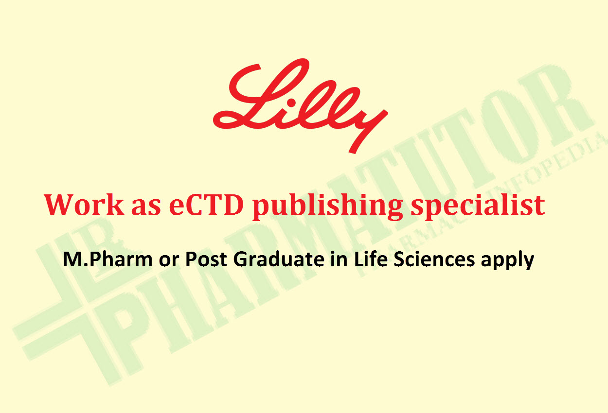 Work as eCTD publishing specialist at Lilly | M.Pharm or Post Graduate in Life Sciences