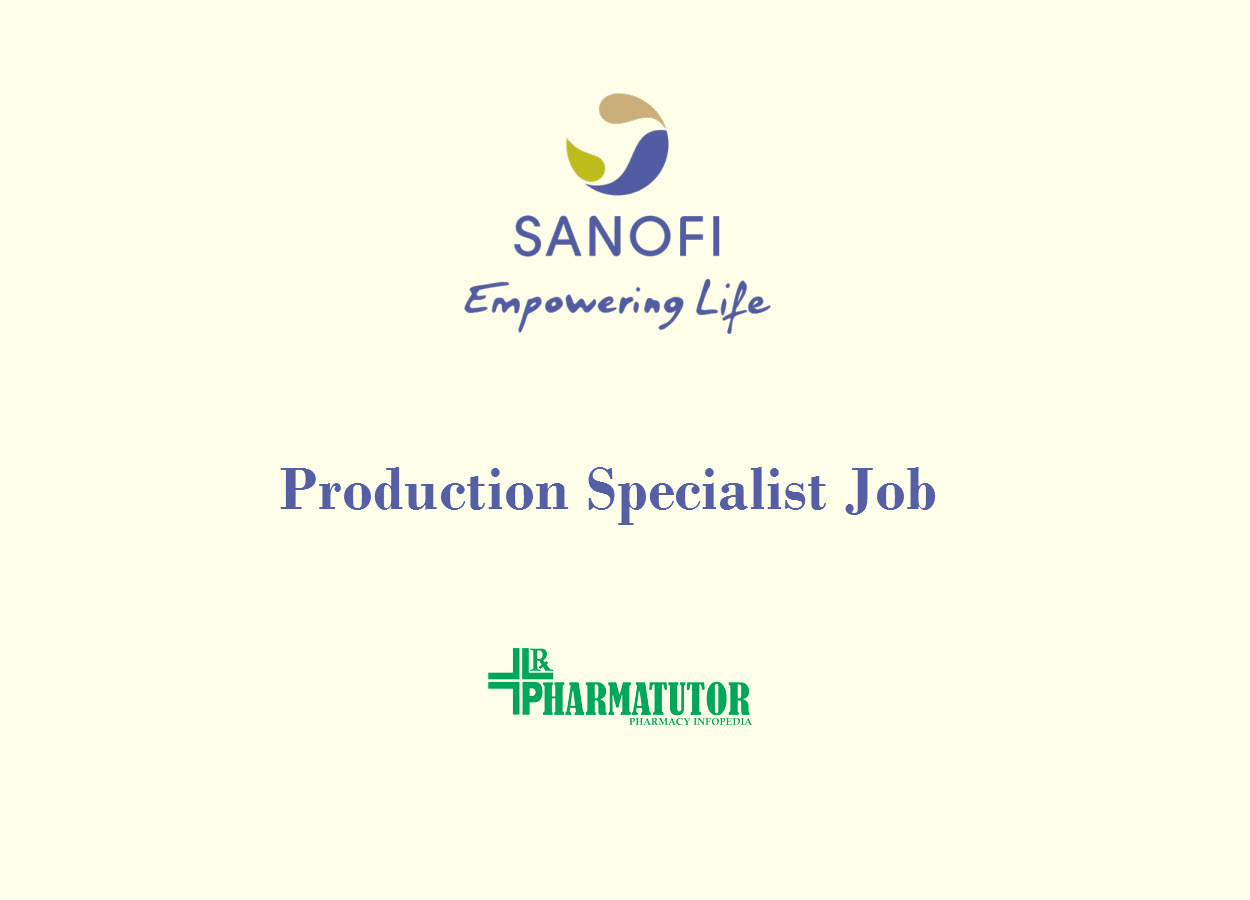 Work as Production Specialist at Sanofi | MSc, B.Pharm